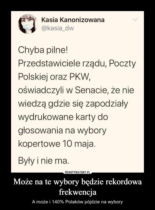 Może na te wybory będzie rekordowa frekwencja – A może i 140% Polaków pójdzie na wybory