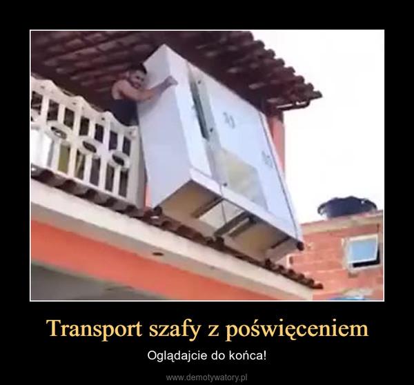 Transport szafy z poświęceniem – Oglądajcie do końca!