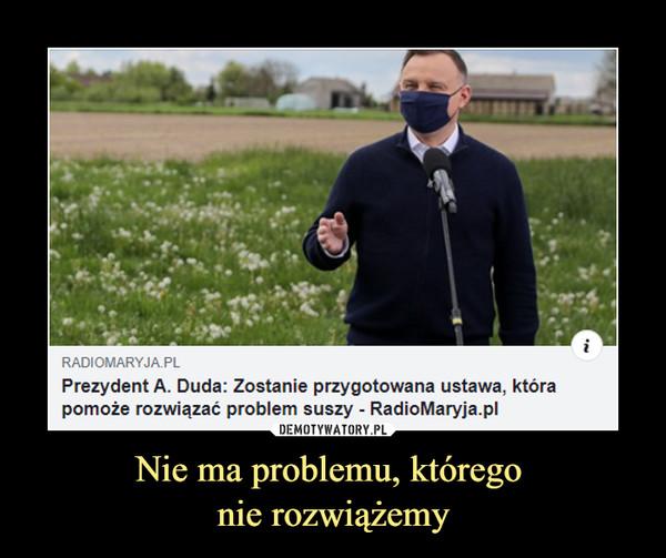 Nie ma problemu, którego nie rozwiążemy –  Prezydent A. Duda: Zostanie przygotowana ustawa, która pomoże rozwiązać problem suszy - radiomaryja.pl