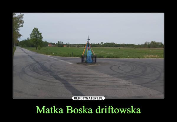 Matka Boska driftowska –