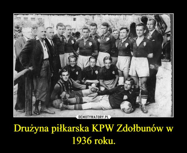 Drużyna piłkarska KPW Zdołbunów w 1936 roku. –