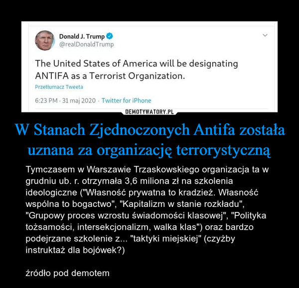 """W Stanach Zjednoczonych Antifa została uznana za organizację terrorystyczną – Tymczasem w Warszawie Trzaskowskiego organizacja ta w grudniu ub. r. otrzymała 3,6 miliona zł na szkolenia ideologiczne (""""Własność prywatna to kradzież. Własność wspólna to bogactwo"""", """"Kapitalizm w stanie rozkładu"""", """"Grupowy proces wzrostu świadomości klasowej"""", """"Polityka tożsamości, intersekcjonalizm, walka klas"""") oraz bardzo podejrzane szkolenie z... """"taktyki miejskiej"""" (czyżby instruktaż dla bojówek?)źródło pod demotem"""