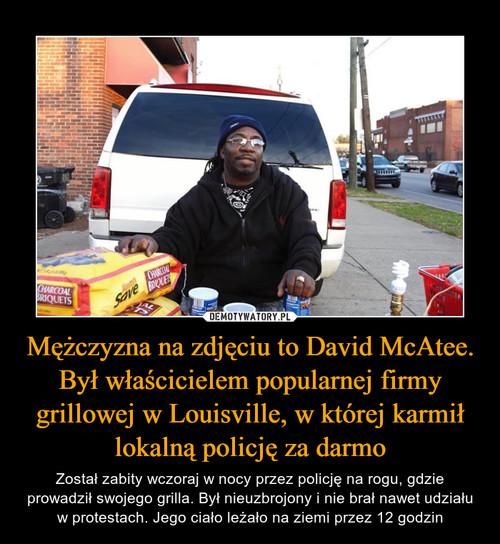 Mężczyzna na zdjęciu to David McAtee. Był właścicielem popularnej firmy grillowej w Louisville, w której karmił lokalną policję za darmo