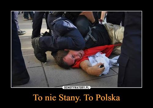 To nie Stany. To Polska