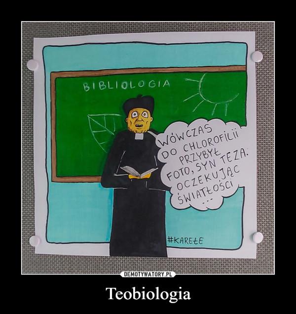 Teobiologia –  BIBLIOLOGIAWÓWCZAS DO CHLOROFILII PRZYBYŁ FOTO, SYN TEZA OCZEKUJĄC ŚWIATŁOŚCI