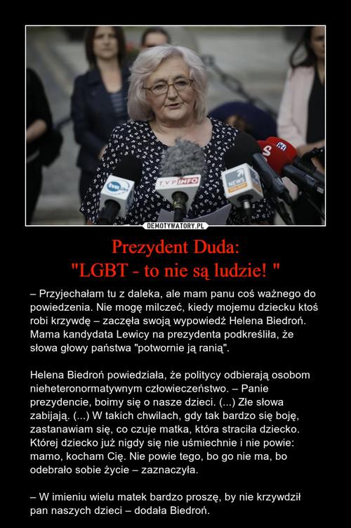"""Prezydent Duda: """"LGBT - to nie są ludzie! """""""