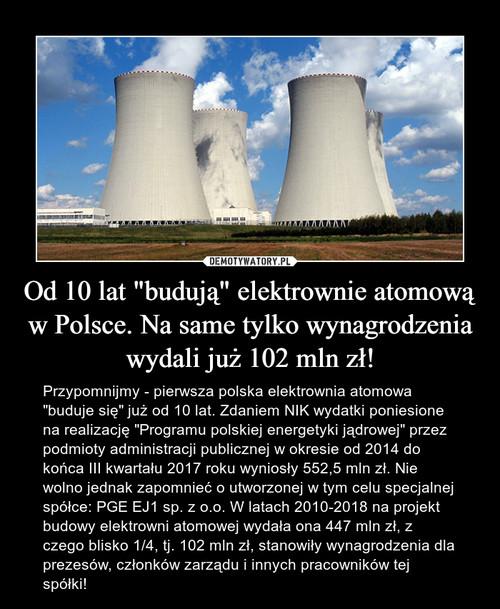 """Od 10 lat """"budują"""" elektrownie atomową w Polsce. Na same tylko wynagrodzenia wydali już 102 mln zł!"""