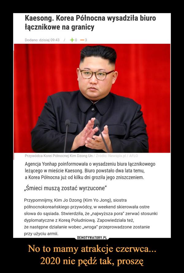 """No to mamy atrakcje czerwca...2020 nie pędź tak, proszę –  Kaesong. Korea Północna wysadziła biurołącznikowe na granicyDodano: dzisiaj 09:43  +o-3Przywódca Korei Północnej Kim Dzong Un / Źródło: Newspix.pl / AFLOAgencja Yonhap poinformowała o wysadzeniu biura łącznikowegoleżącego w mieście Kaesong. Biuro powstało dwa lata temu,a Korea Północna już od kilku dni groziła jego zniszczeniem.""""Śmieci muszą zostać wyrzucone""""Przypomnijmy, Kim Jo Dzong (Kim Yo Jong), siostrapółnocnokoreańskiego przywódcy, w weekend skierowała ostresłowa do sąsiada. Stwierdziła, że """"najwyższa pora"""" zerwać stosunkidyplomatyczne z Koreą Południową. Zapowiedziała też,że następne działanie wobec """"wroga"""" przeprowadzone zostanieprzy użyciu armii."""