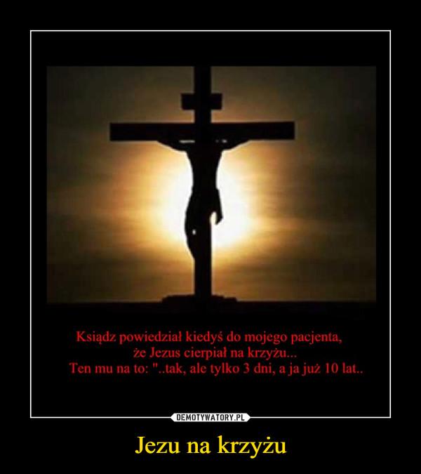 Jezu na krzyżu –