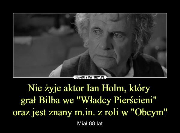 """Nie żyje aktor Ian Holm, który grał Bilba we """"Władcy Pierścieni"""" oraz jest znany m.in. z roli w """"Obcym"""" – Miał 88 lat"""