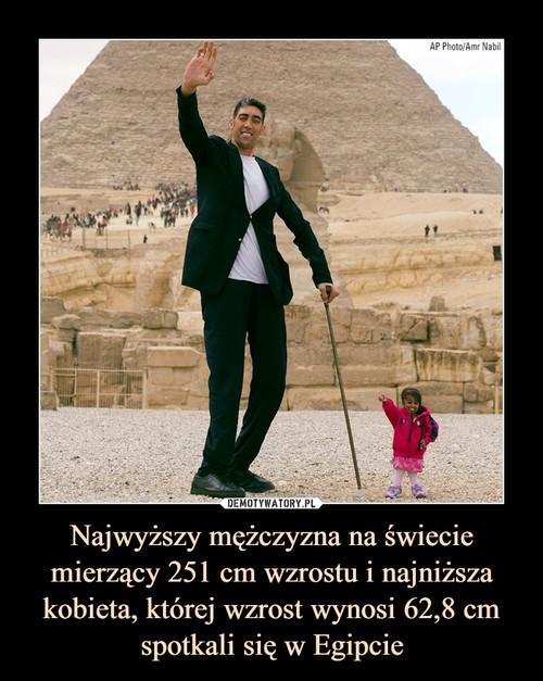 Najwyższy mężczyzna na świecie mierzący 251 cm wzrostu i najniższa kobieta, której wzrost wynosi 62,8 cm spotkali się w Egipcie