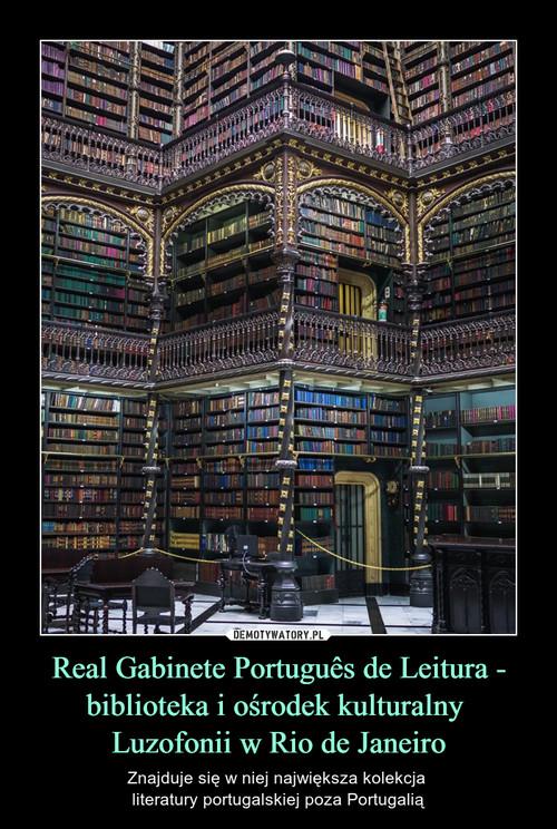 Real Gabinete Português de Leitura - biblioteka i ośrodek kulturalny  Luzofonii w Rio de Janeiro