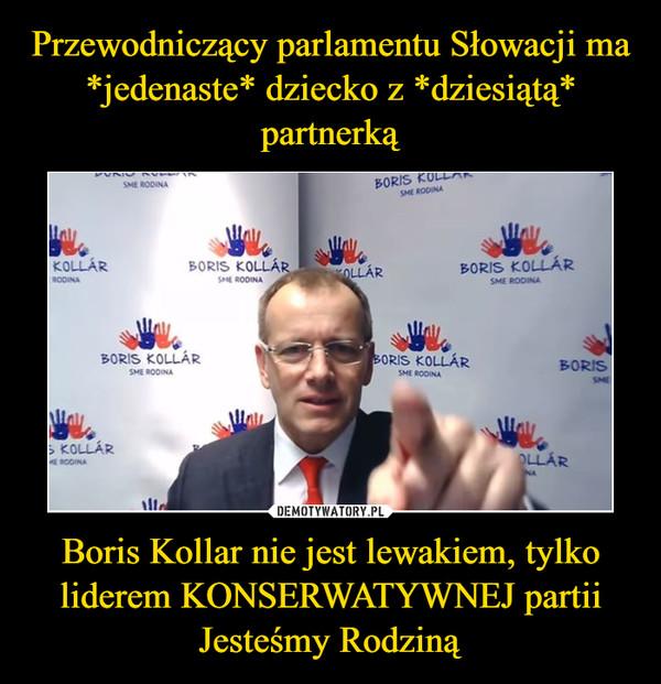 Boris Kollar nie jest lewakiem, tylko liderem KONSERWATYWNEJ partii Jesteśmy Rodziną –