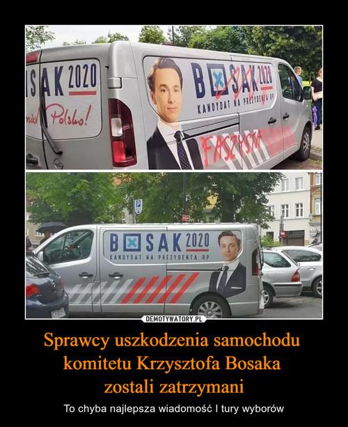 Sprawcy uszkodzenia samochodu  komitetu Krzysztofa Bosaka  zostali zatrzymani