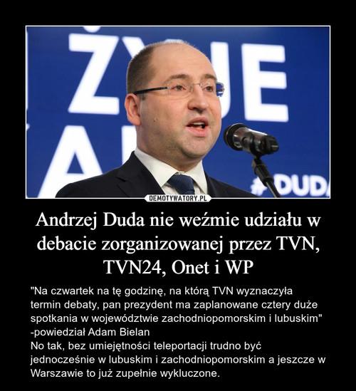 Andrzej Duda nie weźmie udziału w debacie zorganizowanej przez TVN, TVN24, Onet i WP