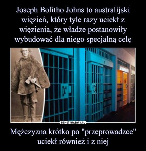 """Joseph Bolitho Johns to australijski więzień, który tyle razy uciekł z więzienia, że władze postanowiły wybudować dla niego specjalną celę Mężczyzna krótko po """"przeprowadzce"""" uciekł również i z niej"""