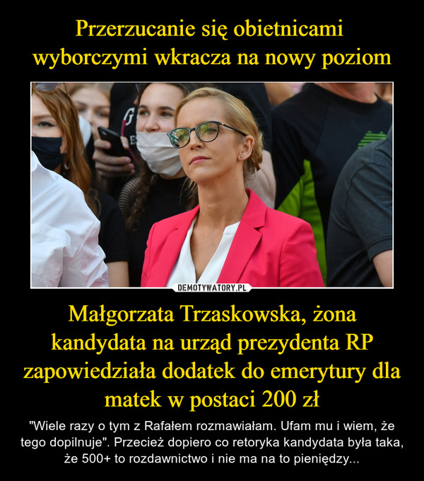 """Małgorzata Trzaskowska, żona kandydata na urząd prezydenta RP zapowiedziała dodatek do emerytury dla matek w postaci 200 zł – """"Wiele razy o tym z Rafałem rozmawiałam. Ufam mu i wiem, że tego dopilnuje"""". Przecież dopiero co retoryka kandydata była taka, że 500+ to rozdawnictwo i nie ma na to pieniędzy..."""
