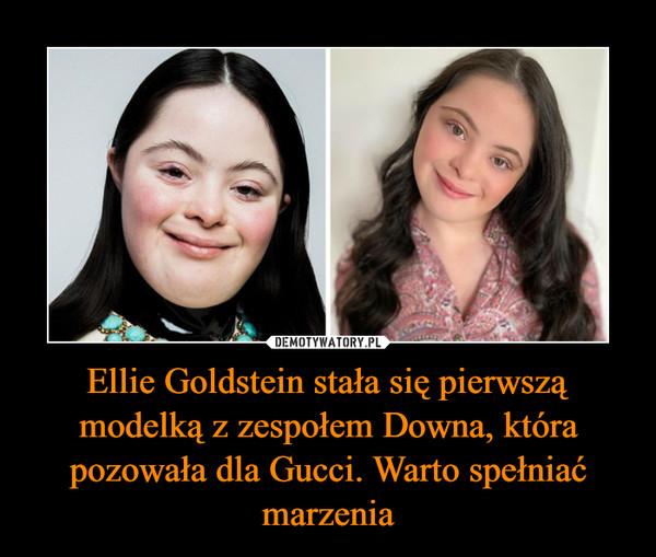 Ellie Goldstein stała się pierwszą modelką z zespołem Downa, która pozowała dla Gucci. Warto spełniać marzenia –