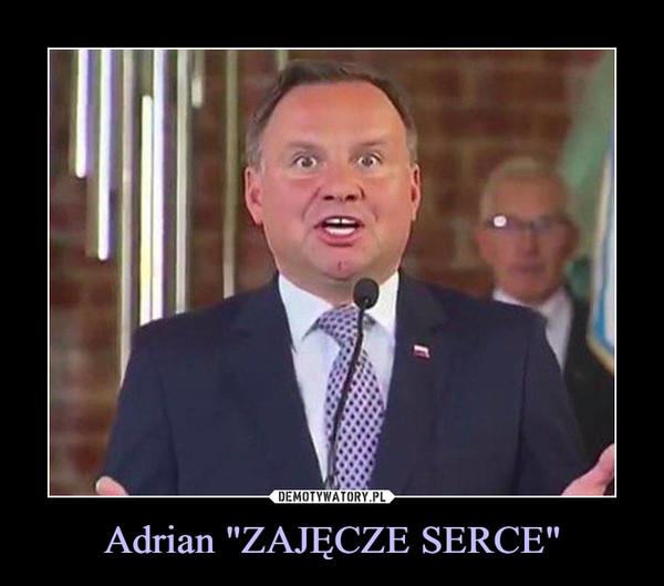 """Adrian """"ZAJĘCZE SERCE"""" –"""