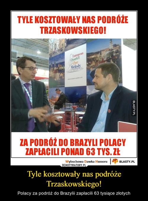 Tyle kosztowały nas podróże Trzaskowskiego!