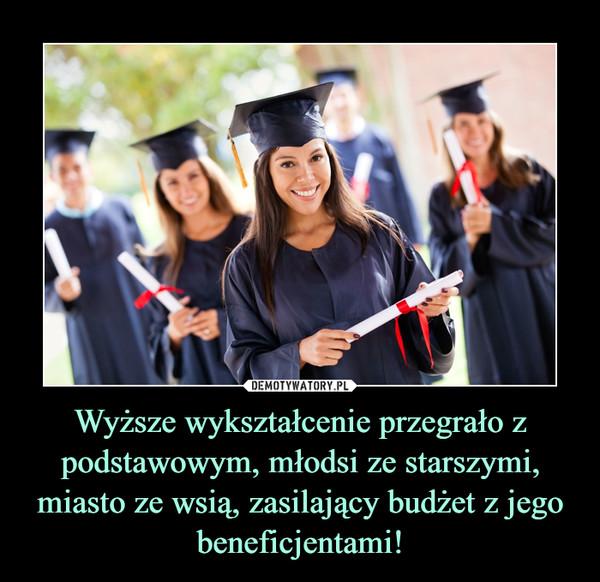 Wyższe wykształcenie przegrało z podstawowym, młodsi ze starszymi, miasto ze wsią, zasilający budżet z jego beneficjentami! –