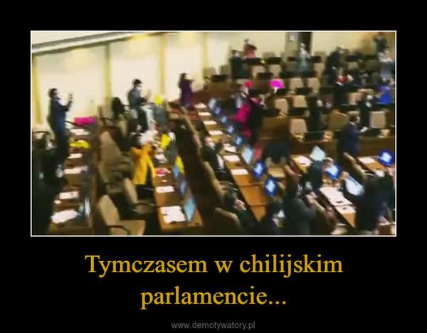 Tymczasem w chilijskim parlamencie... –