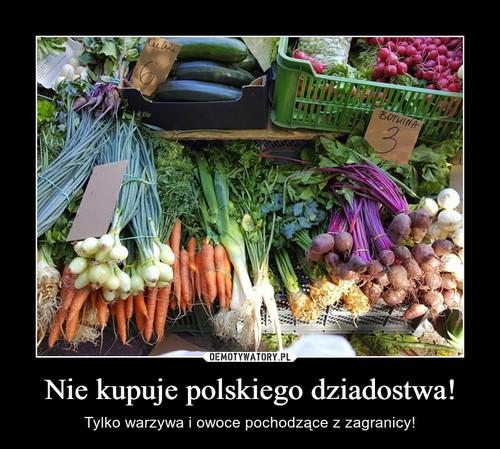 Nie kupuje polskiego dziadostwa!