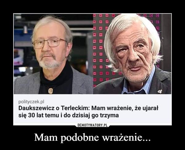 Mam podobne wrażenie... –  polityczek.pl Daukszewicz o Terleckim: Mam wrażenie, że ujarał się 30 lat temu i do dzisiaj go trzyma