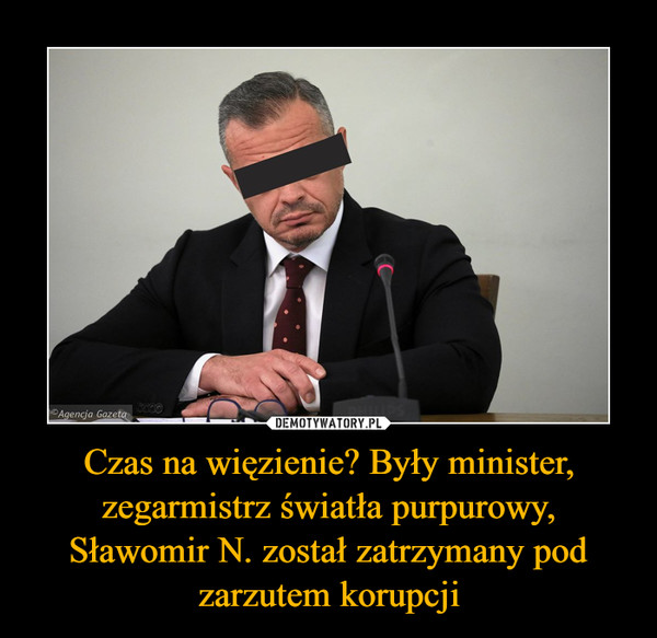 Czas na więzienie? Były minister, zegarmistrz światła purpurowy, Sławomir N. został zatrzymany pod zarzutem korupcji –