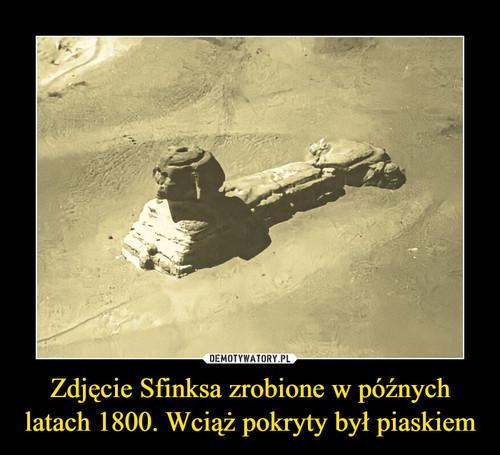 Zdjęcie Sfinksa zrobione w późnych latach 1800. Wciąż pokryty był piaskiem