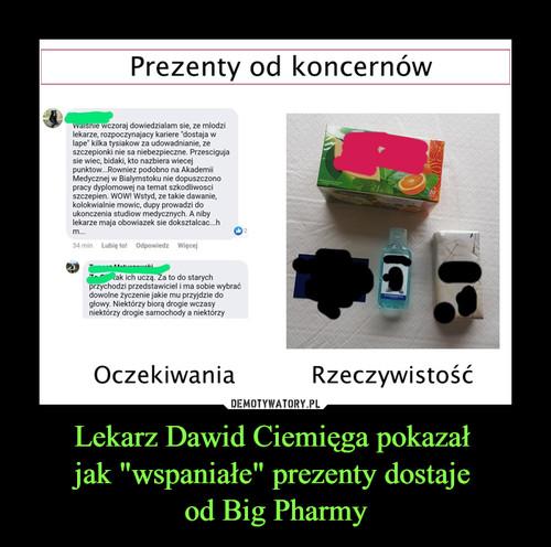 """Lekarz Dawid Ciemięga pokazał  jak """"wspaniałe"""" prezenty dostaje  od Big Pharmy"""