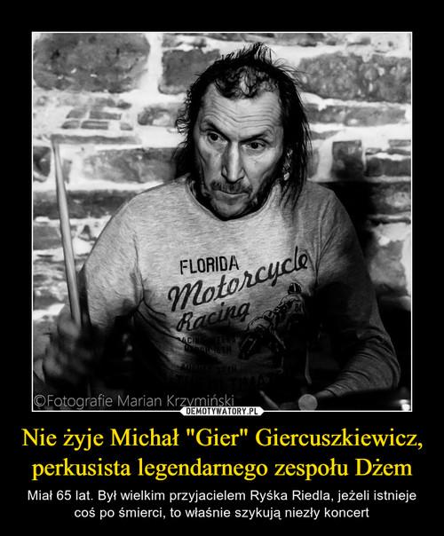 """Nie żyje Michał """"Gier"""" Giercuszkiewicz, perkusista legendarnego zespołu Dżem"""