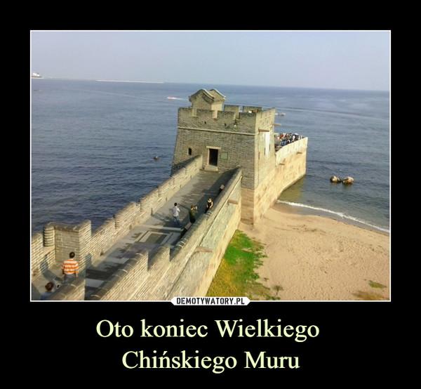 Oto koniec Wielkiego Chińskiego Muru –