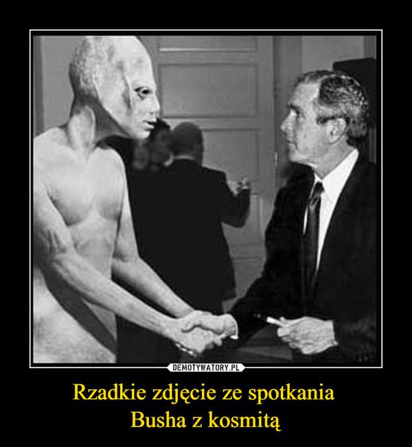 Rzadkie zdjęcie ze spotkania Busha z kosmitą –