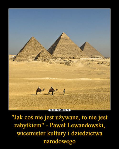 """""""Jak coś nie jest używane, to nie jest zabytkiem"""" - Paweł Lewandowski, wicemister kultury i dziedzictwa narodowego"""