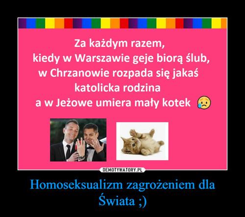 Homoseksualizm zagrożeniem dla Świata ;)