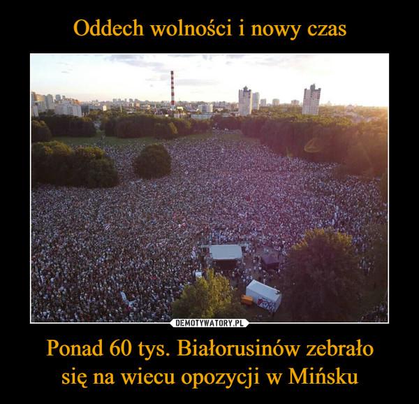 Ponad 60 tys. Białorusinów zebrałosię na wiecu opozycji w Mińsku –