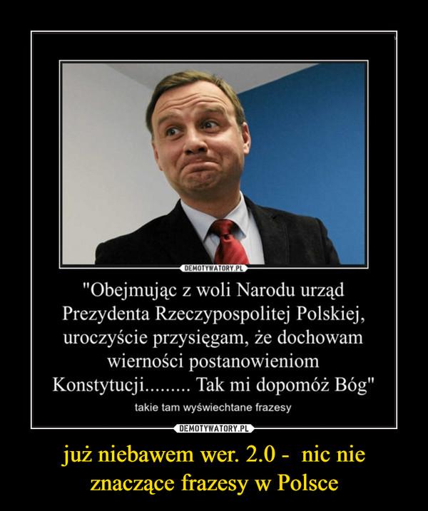 już niebawem wer. 2.0 -  nic nie znaczące frazesy w Polsce –