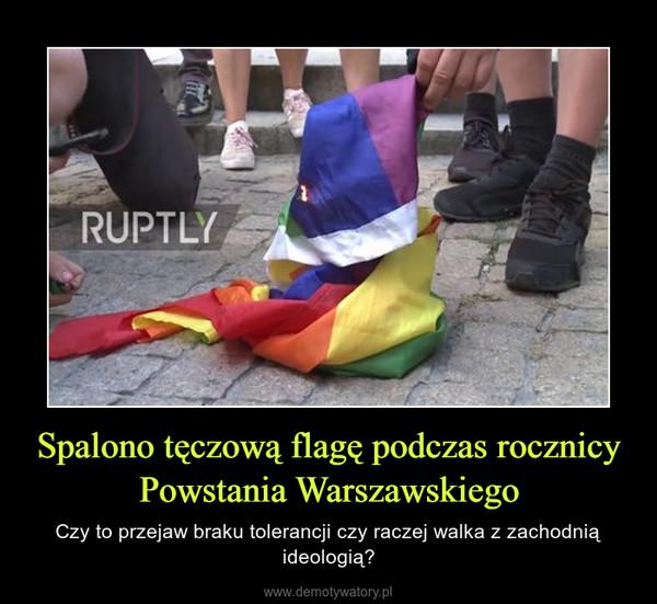 Spalono tęczową flagę podczas rocznicy Powstania Warszawskiego – Czy to przejaw braku tolerancji czy raczej walka z zachodnią ideologią?