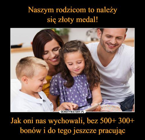 Naszym rodzicom to należy się złoty medal! Jak oni nas wychowali, bez 500+ 300+ bonów i do tego jeszcze pracując