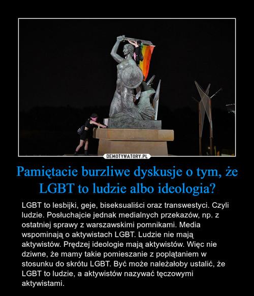Pamiętacie burzliwe dyskusje o tym, że LGBT to ludzie albo ideologia?