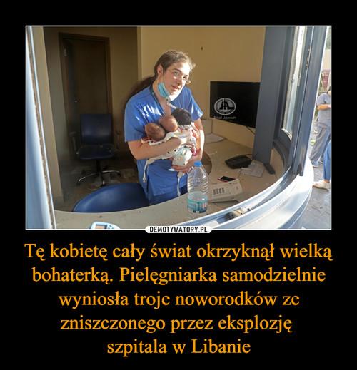Tę kobietę cały świat okrzyknął wielką bohaterką. Pielęgniarka samodzielnie wyniosła troje noworodków ze zniszczonego przez eksplozję  szpitala w Libanie
