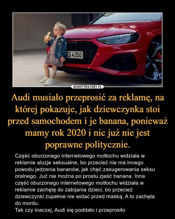 Audi musiało przeprosić za reklamę, na której pokazuje, jak dziewczynka stoi przed samochodem i je banana, ponieważ mamy rok 2020 i nic już nie jest poprawne politycznie.