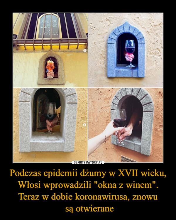 """Podczas epidemii dżumy w XVII wieku, Włosi wprowadzili """"okna z winem"""". Teraz w dobie koronawirusa, znowu są otwierane –"""