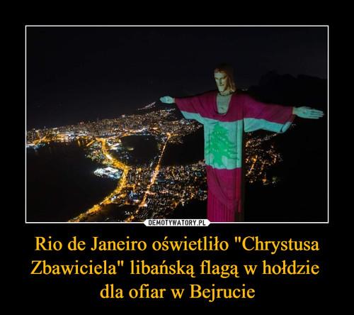 """Rio de Janeiro oświetliło """"Chrystusa Zbawiciela"""" libańską flagą w hołdzie  dla ofiar w Bejrucie"""