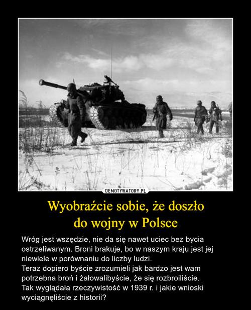 Wyobraźcie sobie, że doszło do wojny w Polsce