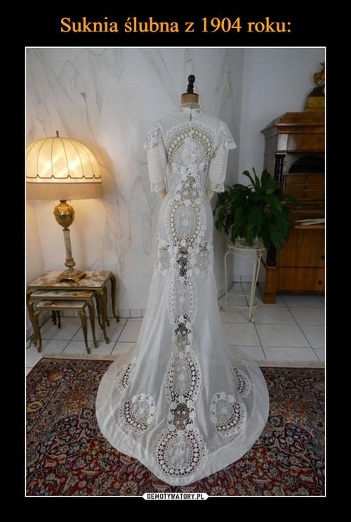 Suknia ślubna z 1904 roku: