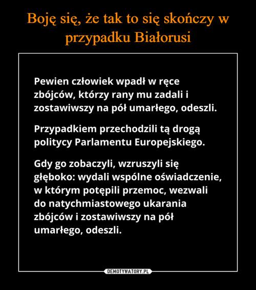 Boję się, że tak to się skończy w przypadku Białorusi