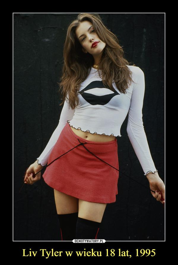 Liv Tyler w wieku 18 lat, 1995 –
