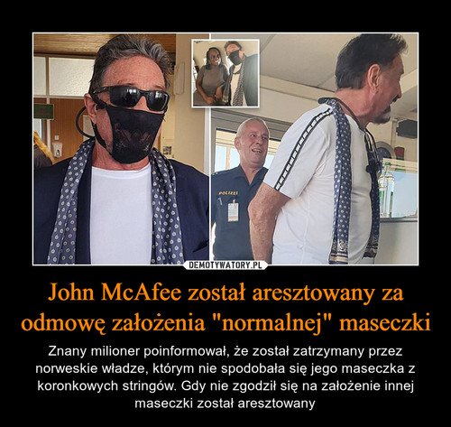 """John McAfee został aresztowany za odmowę założenia """"normalnej"""" maseczki"""